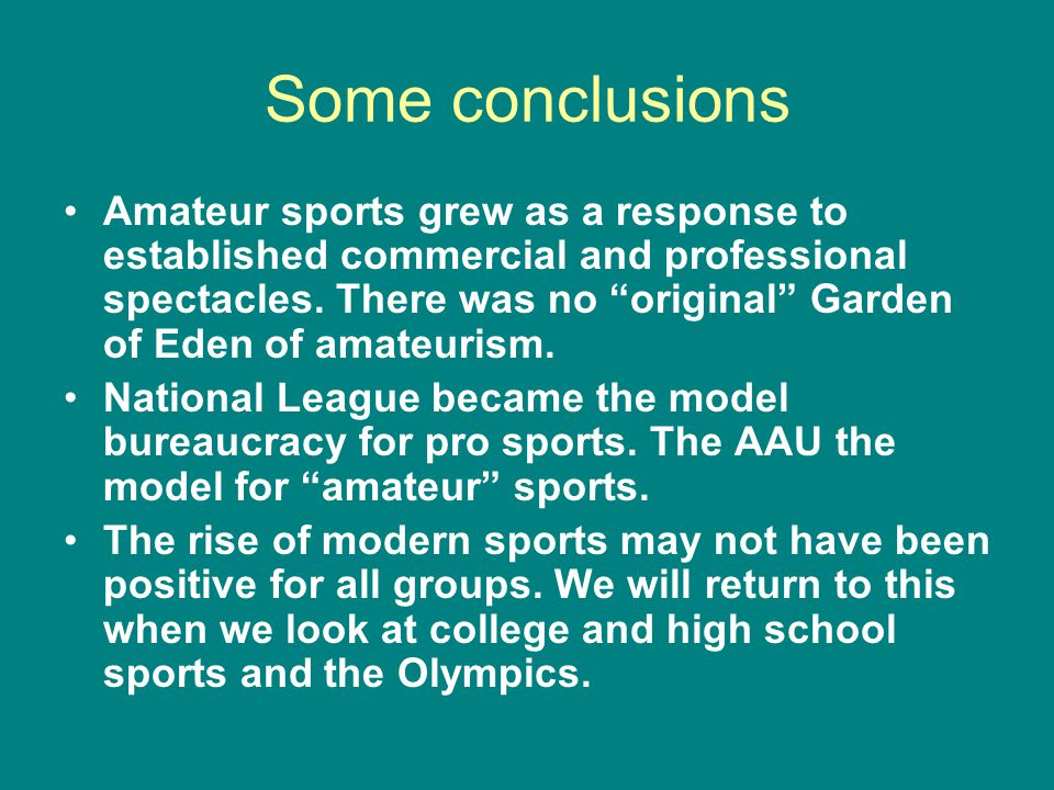 Some conclusions Amateur sports grew as a response to established commercial and professional spectacles.