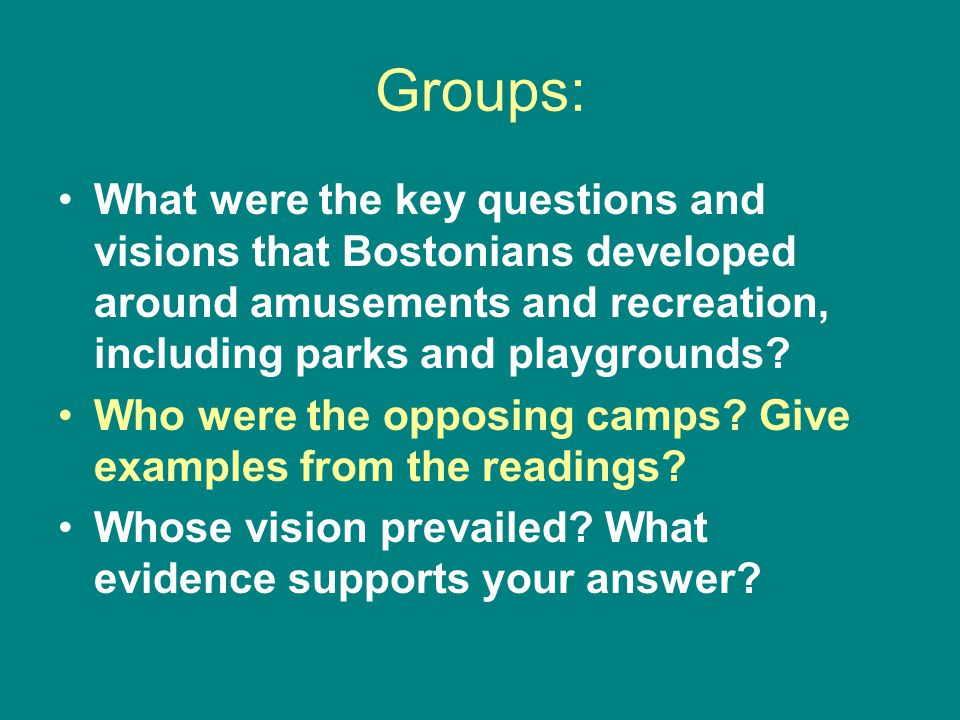 Groups: What were the key questions and visions that Bostonians developed around amusements and recreation, including parks and playgrounds.