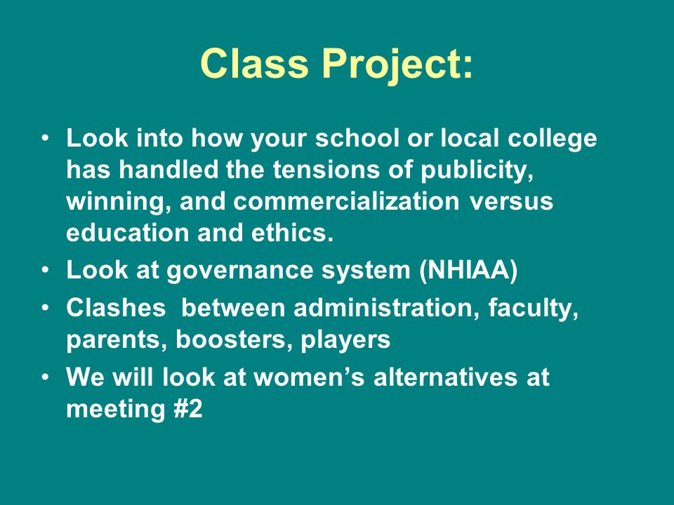 Class Project: Look into how your school or local college has handled the tensions of publicity, winning, and commercialization versus education and ethics.