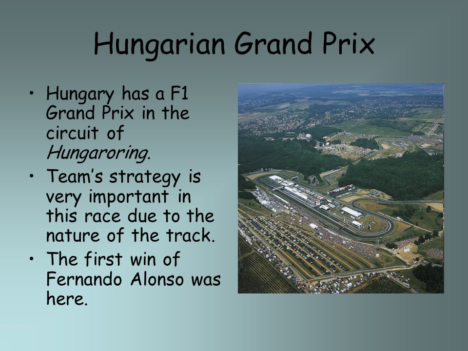 Hungarian Grand Prix Hungary has a F1 Grand Prix in the circuit of Hungaroring. Teams strategy is very important in this race due to the nature of the