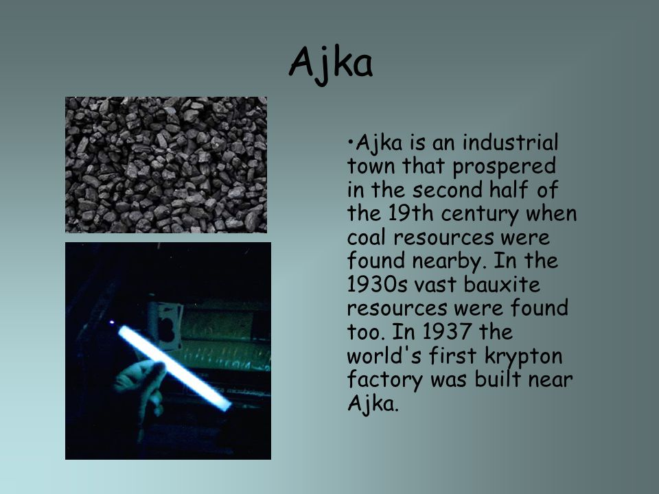 Ajka is an industrial town that prospered in the second half of the 19th century when coal resources were found nearby.