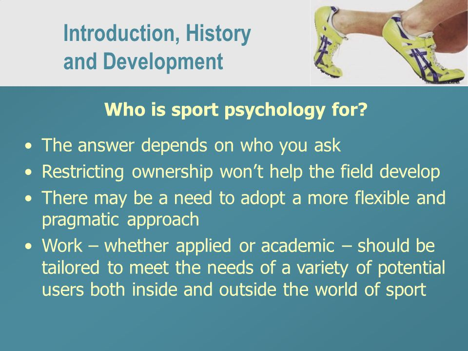 Introduction, History and Development Who is sport psychology for.