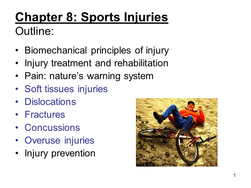 1 Chapter 8: Sports Injuries Outline: Biomechanical principles of injury Injury treatment and rehabilitation Pain: natures warning system Soft tissues
