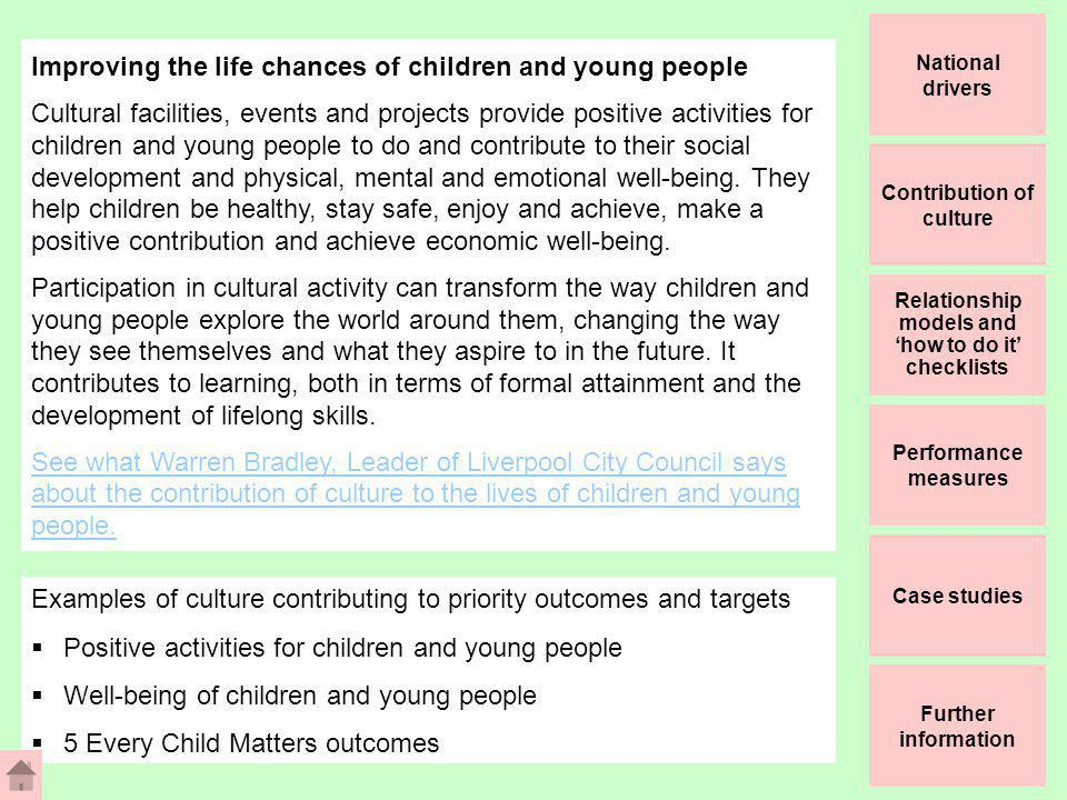 Improving the life chances of children and young people Cultural facilities, events and projects provide positive activities for children and young people to do and contribute to their social development and physical, mental and emotional well-being.