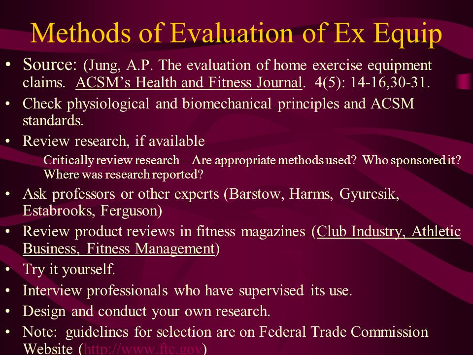 Methods of Evaluation of Ex Equip Source: (Jung, A.P. The evaluation of home exercise equipment claims. ACSMs Health and Fitness Journal. 4(5): 14-16,