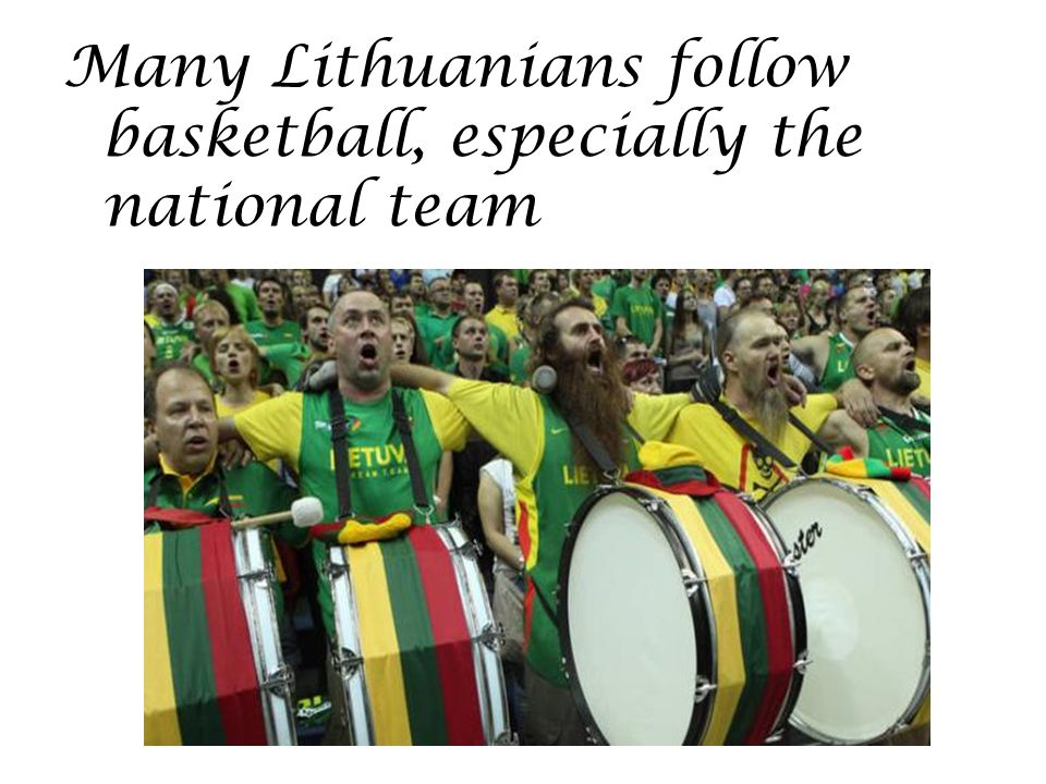 Many Lithuanians follow basketball, especially the national team
