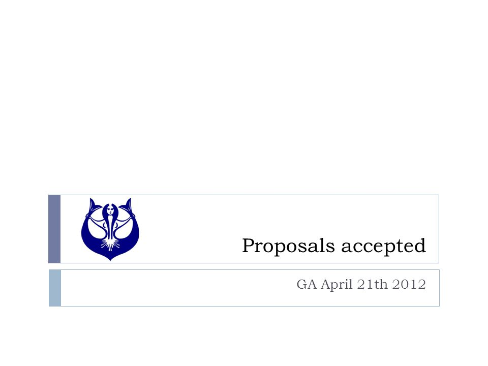 Proposals accepted GA April 21th 2012