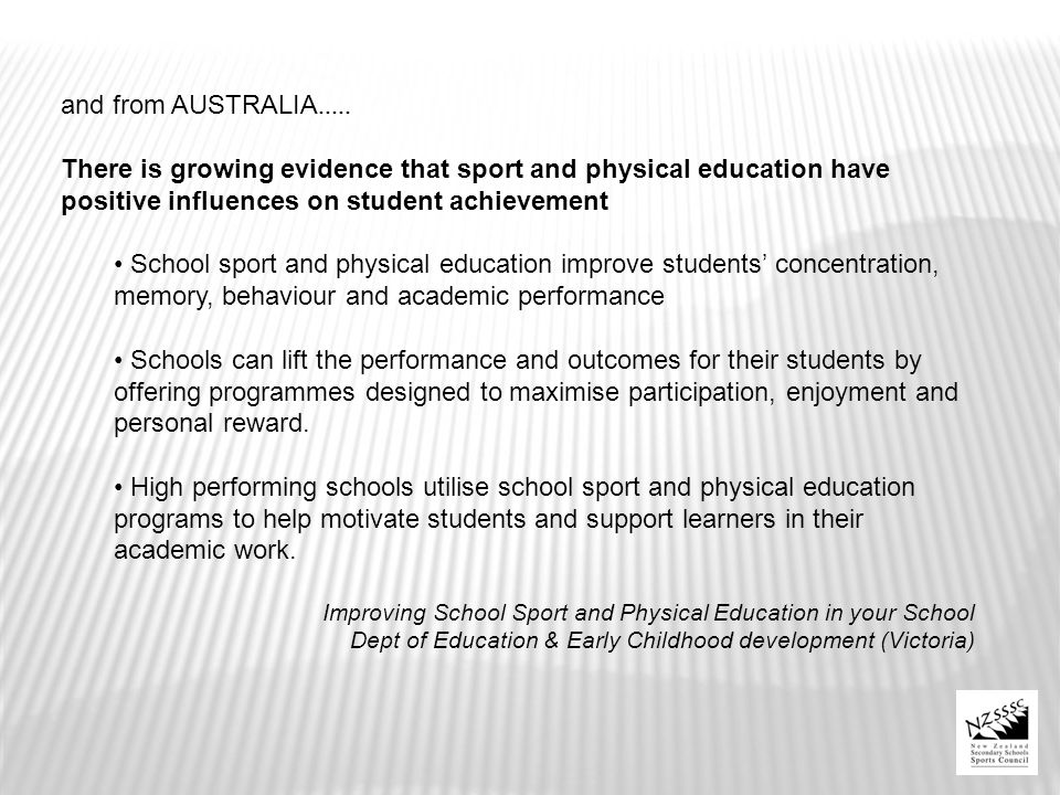 and from AUSTRALIA..... There is growing evidence that sport and physical education have positive influences on student achievement School sport and p