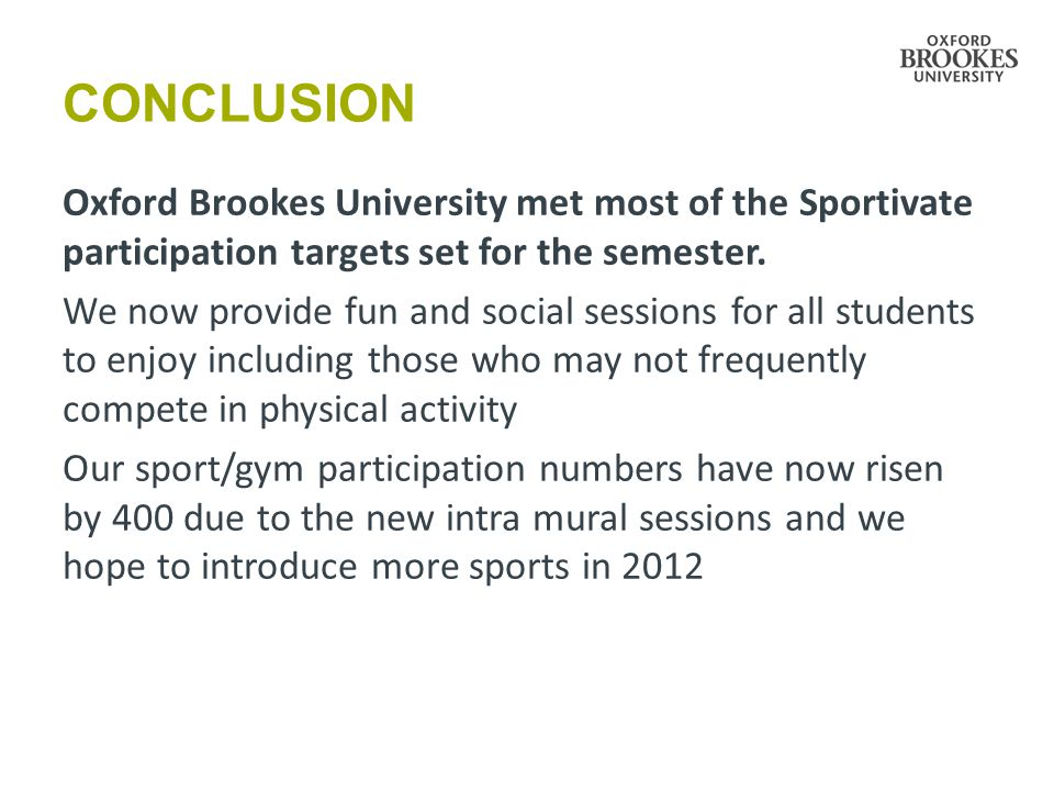 CONCLUSION Oxford Brookes University met most of the Sportivate participation targets set for the semester.