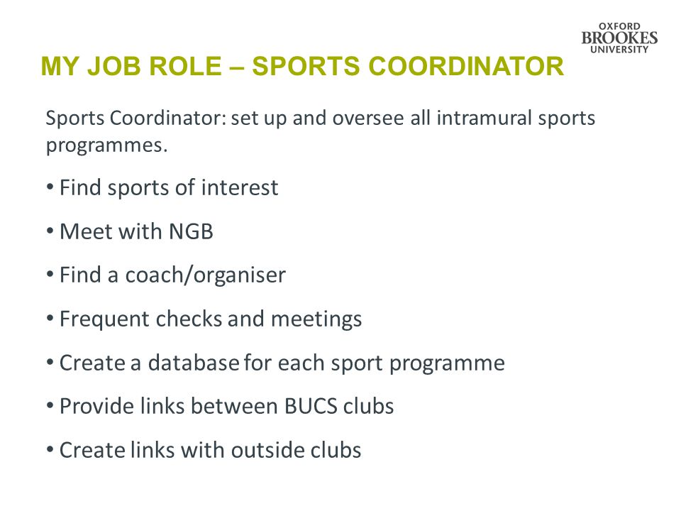 MY JOB ROLE – SPORTS COORDINATOR Sports Coordinator: set up and oversee all intramural sports programmes.
