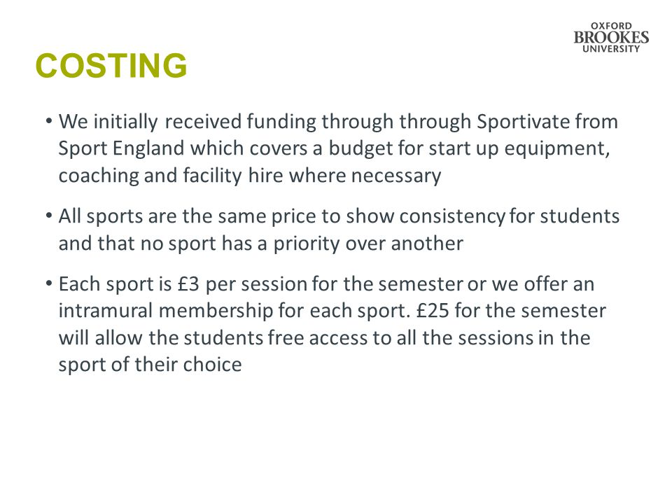 QUESTION AND ANSWER PLEASE FEEL FREE TO ASK ANY QUESTIONS REGARDING OUR INTRA MURAL SPORT PROGRAMME AT OXFORD BROOKES UNIVERSITY