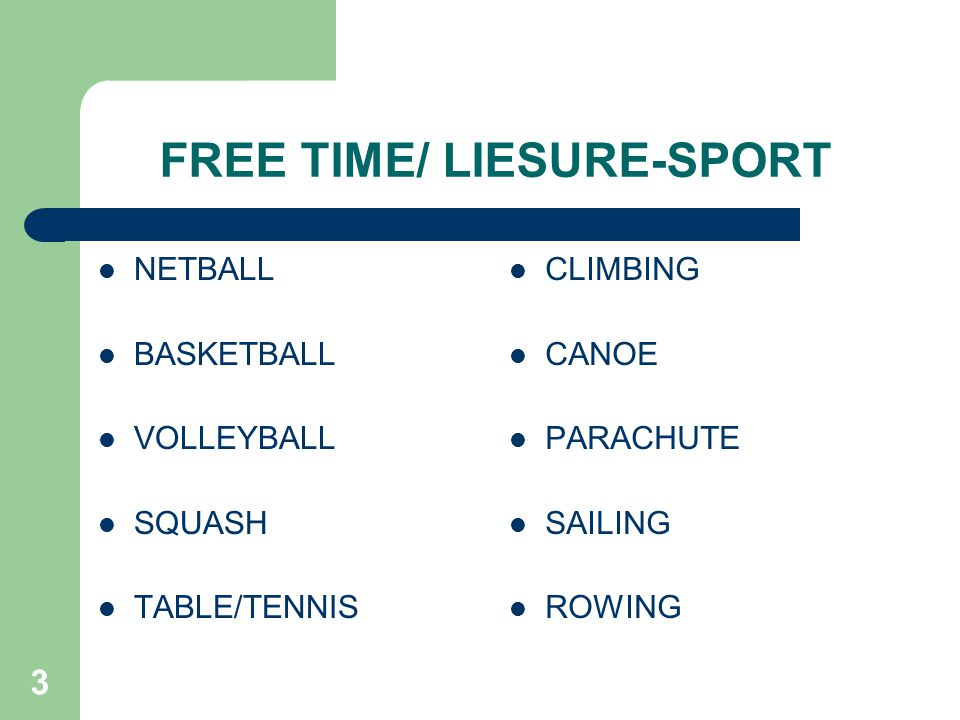 3 FREE TIME/ LIESURE-SPORT NETBALL BASKETBALL VOLLEYBALL SQUASH TABLE/TENNIS CLIMBING CANOE PARACHUTE SAILING ROWING