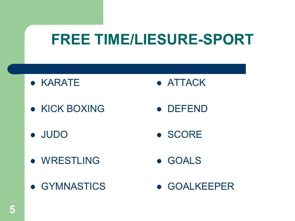 5 FREE TIME/LIESURE-SPORT KARATE KICK BOXING JUDO WRESTLING GYMNASTICS ATTACK DEFEND SCORE GOALS GOALKEEPER