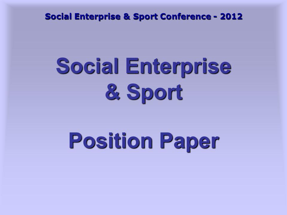 Social Enterprise & Sport Conference - 2012 Social Enterprise & Sport Position Paper