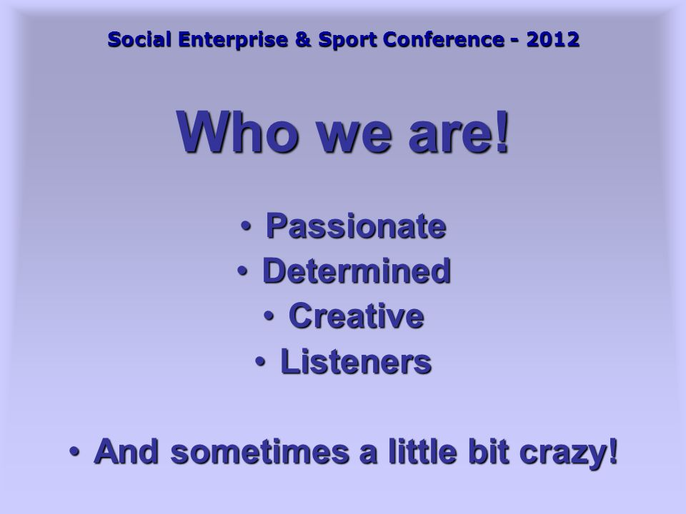 Social Enterprise & Sport Conference - 2012 Who we are.