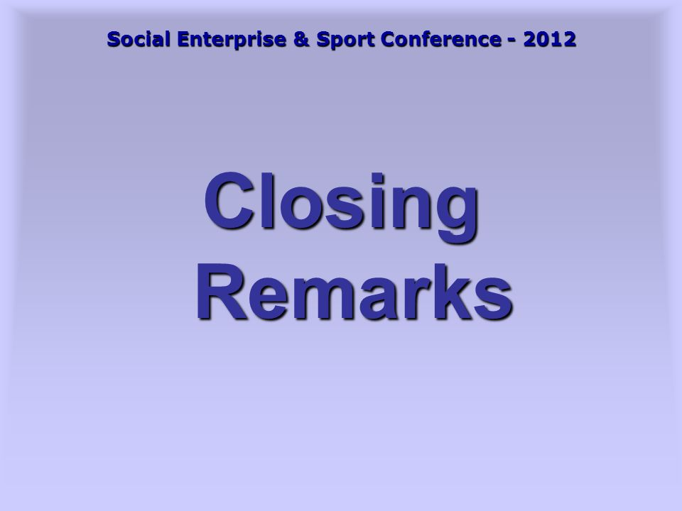 Social Enterprise & Sport Conference - 2012 Closing Remarks