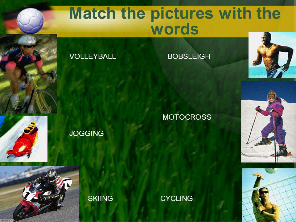 Match the pictures with the words BOBSLEIGHVOLLEYBALL SKIING JOGGING MOTOCROSS CYCLING