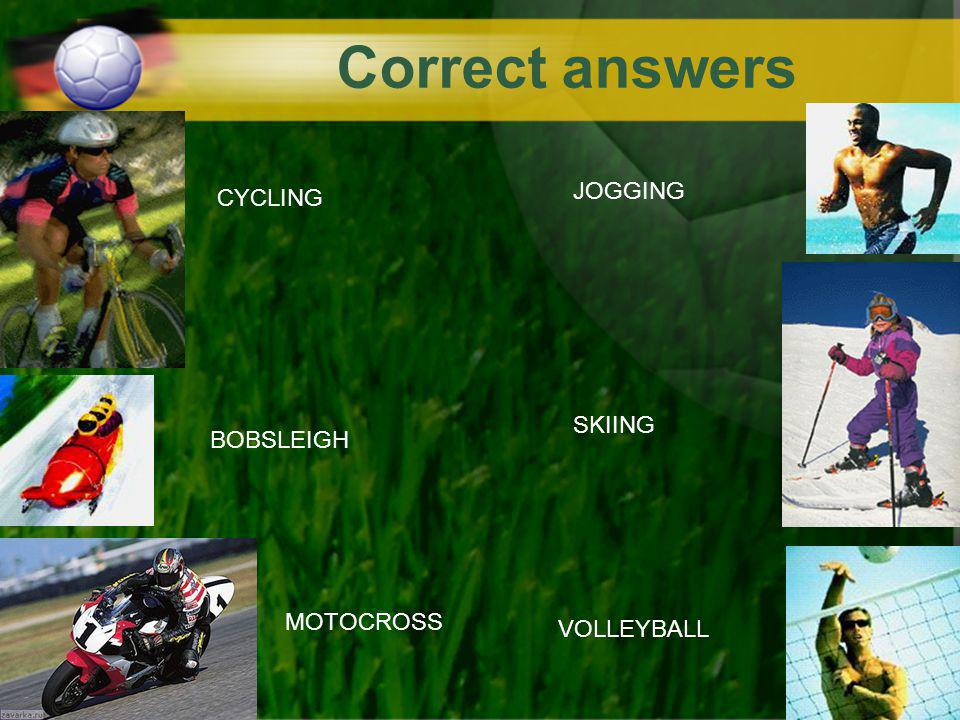 Correct answers BOBSLEIGH VOLLEYBALL SKIING JOGGING MOTOCROSS CYCLING