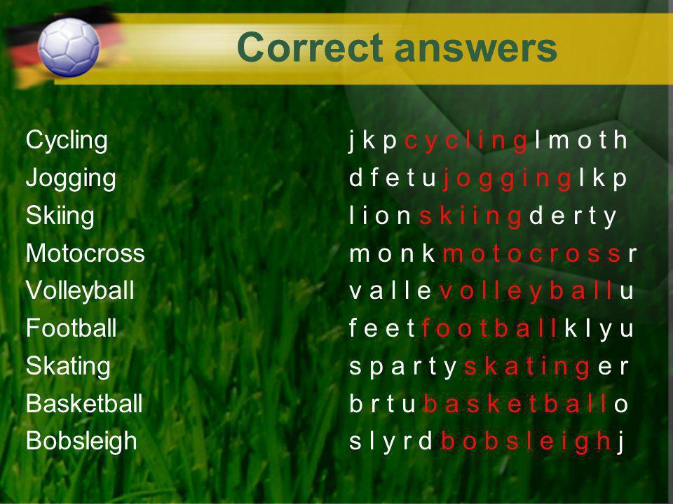 Correct answers Cycling Jogging Skiing Motocross Volleyball Football Skating Basketball Bobsleigh j k p c y c l i n g l m o t h d f e t u j o g g i n