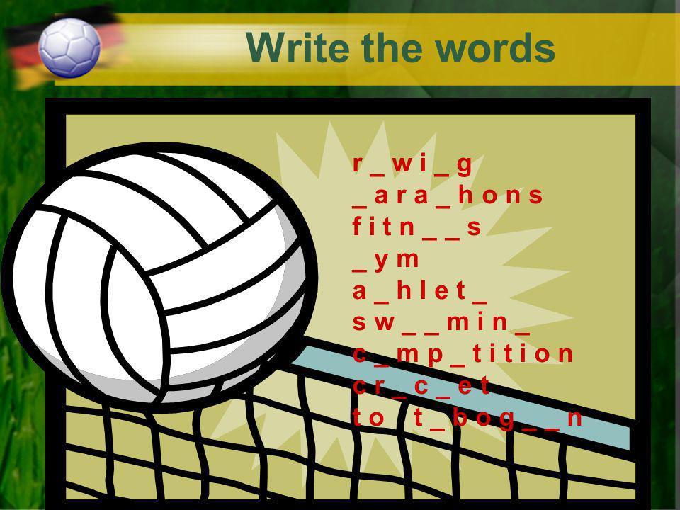 Write the words r _ w i _ g _ a r a _ h o n s f i t n _ _ s _ y m a _ h l e t _ s w _ _ m i n _ c _ m p _ t i t i o n c r _ c _ e t t o t _ b o g _ _