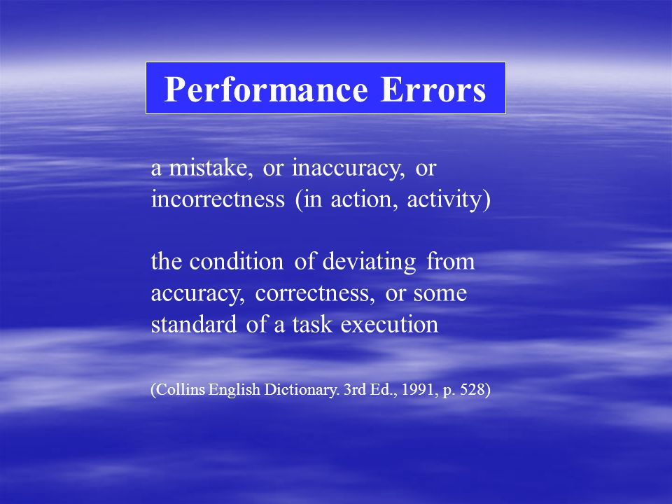 a mistake, or inaccuracy, or incorrectness (in action, activity) the condition of deviating from accuracy, correctness, or some standard of a task exe