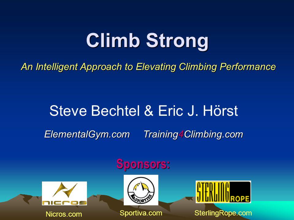 Climb Strong An Intelligent Approach to Elevating Climbing Performance Steve Bechtel & Eric J.