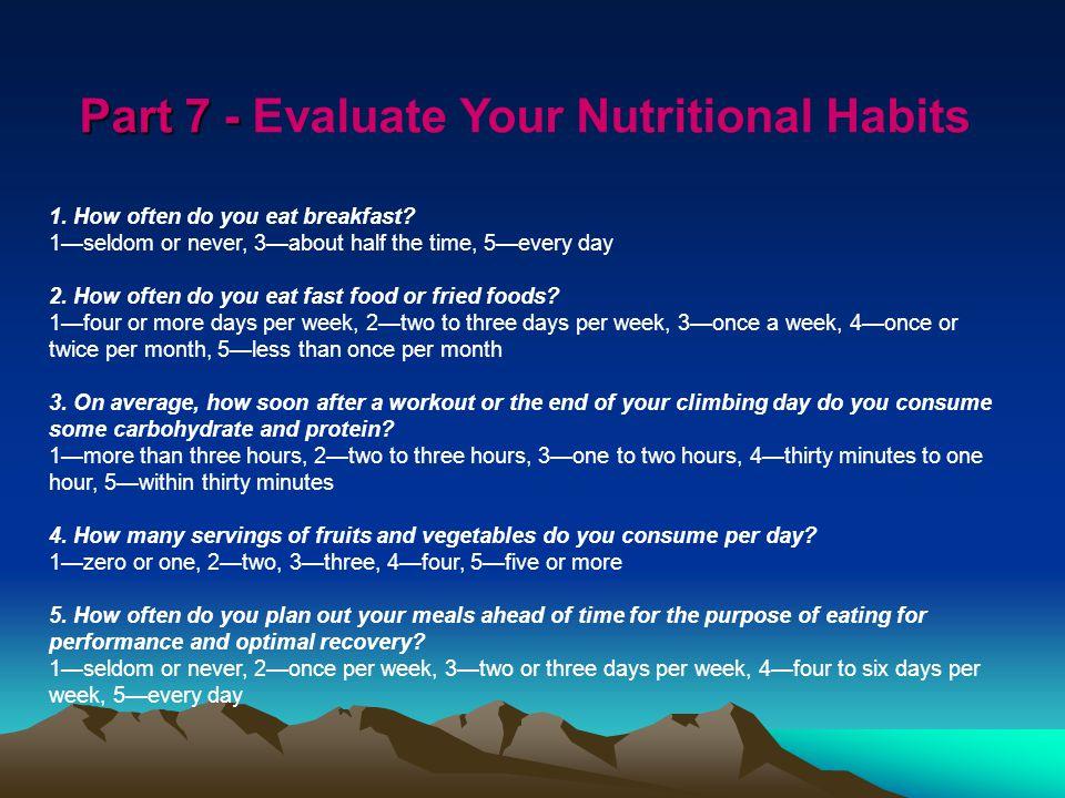 Part 7 - Part 7 - Evaluate Your Nutritional Habits 1.