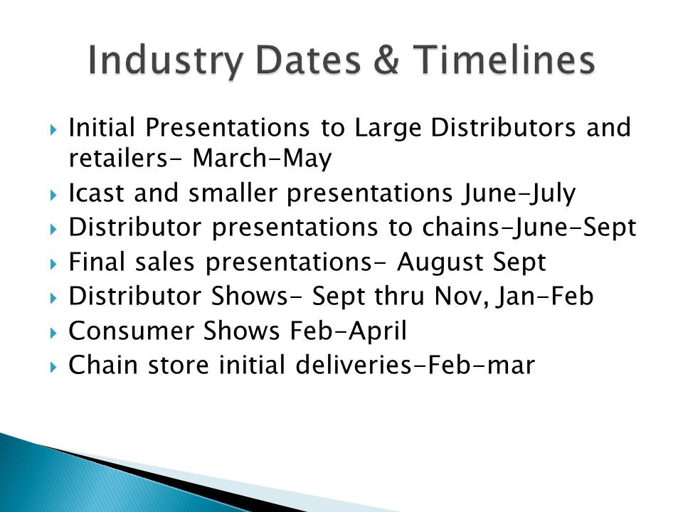 Initial Presentations to Large Distributors and retailers- March-May Icast and smaller presentations June-July Distributor presentations to chains-Jun