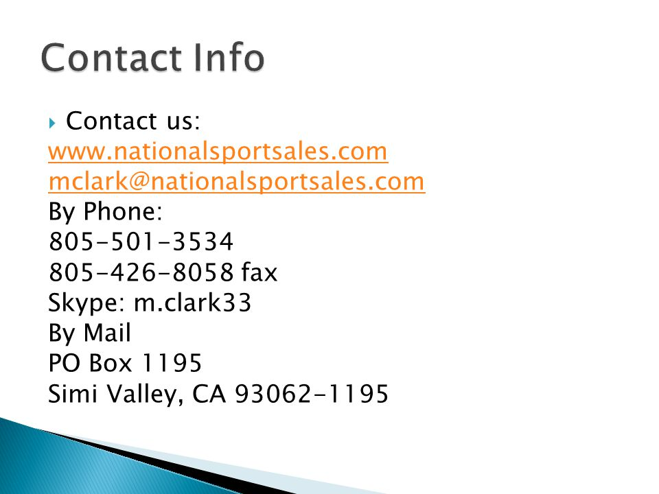 Contact us: www.nationalsportsales.com mclark@nationalsportsales.com By Phone: 805-501-3534 805-426-8058 fax Skype: m.clark33 By Mail PO Box 1195 Simi
