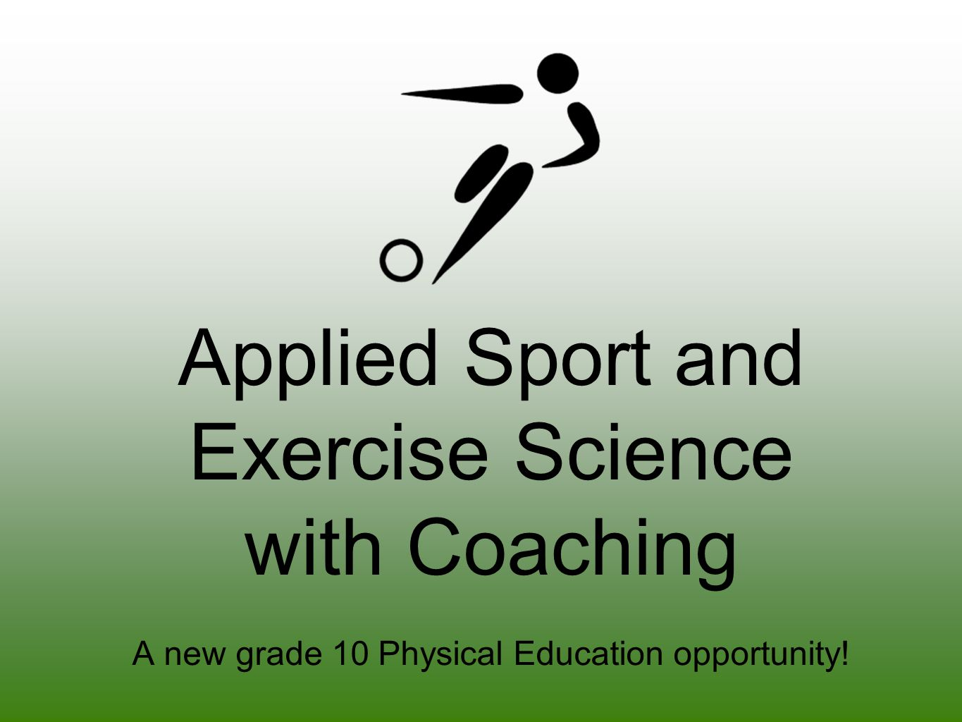 Applied Sport and Exercise Science with Coaching A new grade 10 Physical Education opportunity!