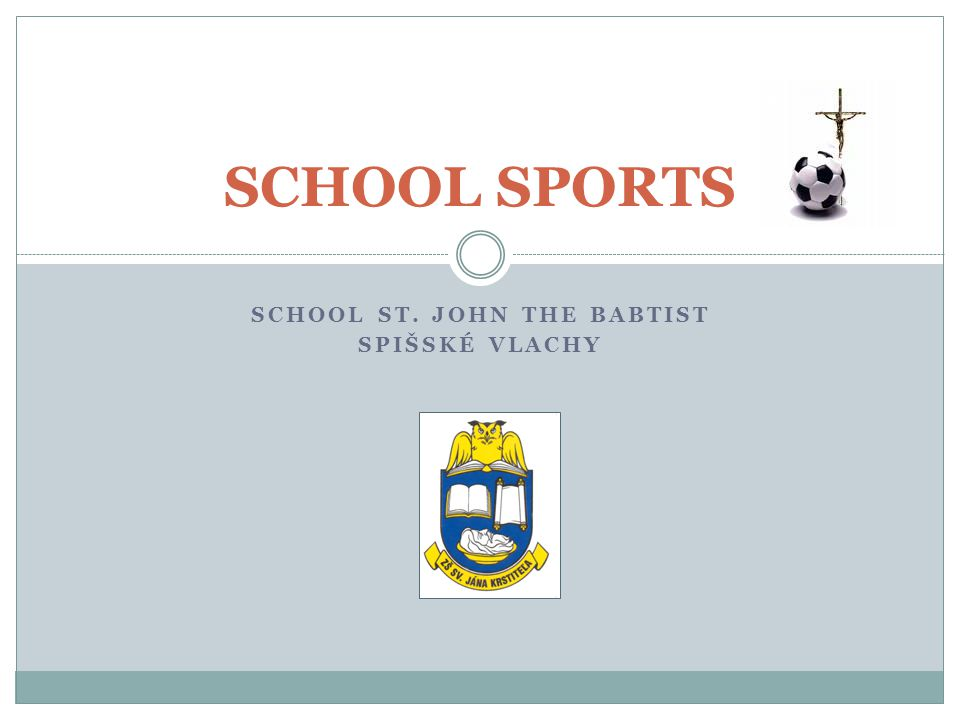 SCHOOL ST. JOHN THE BABTIST SPIŠSKÉ VLACHY SCHOOL SPORTS