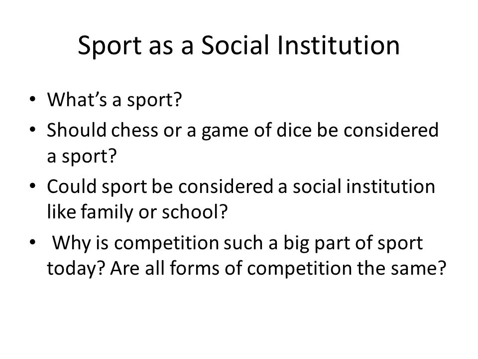 Sport as a Social Institution Whats a sport.Should chess or a game of dice be considered a sport.