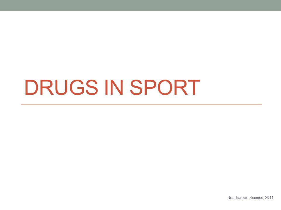 DRUGS IN SPORT Noadswood Science, 2011
