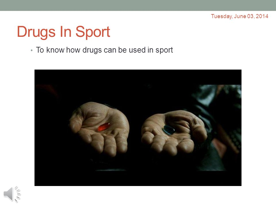 Drugs In Sport To know how drugs can be used in sport Tuesday, June 03, 2014