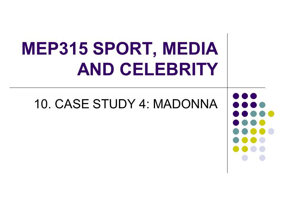 MEP315 SPORT, MEDIA AND CELEBRITY 10. CASE STUDY 4: MADONNA