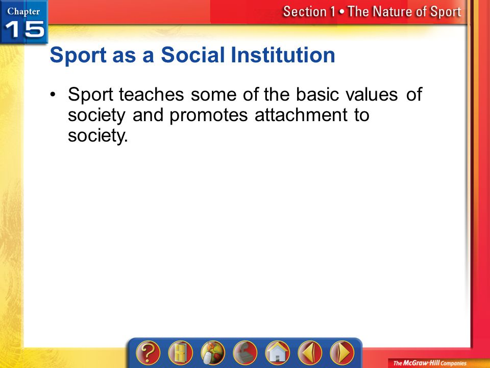 Section 1 Sport as a Social Institution Sport teaches some of the basic values of society and promotes attachment to society.