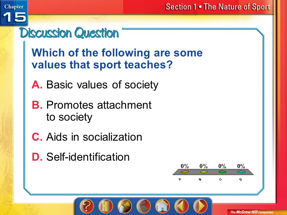 A.A B.B C.C D.D Section 1 Which of the following are some values that sport teaches? A.Basic values of society B.Promotes attachment to society C.Aids
