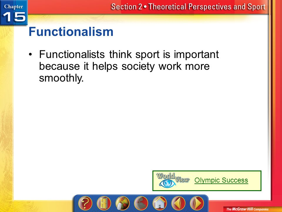 Section 2 Functionalism Functionalists think sport is important because it helps society work more smoothly. Olympic Success