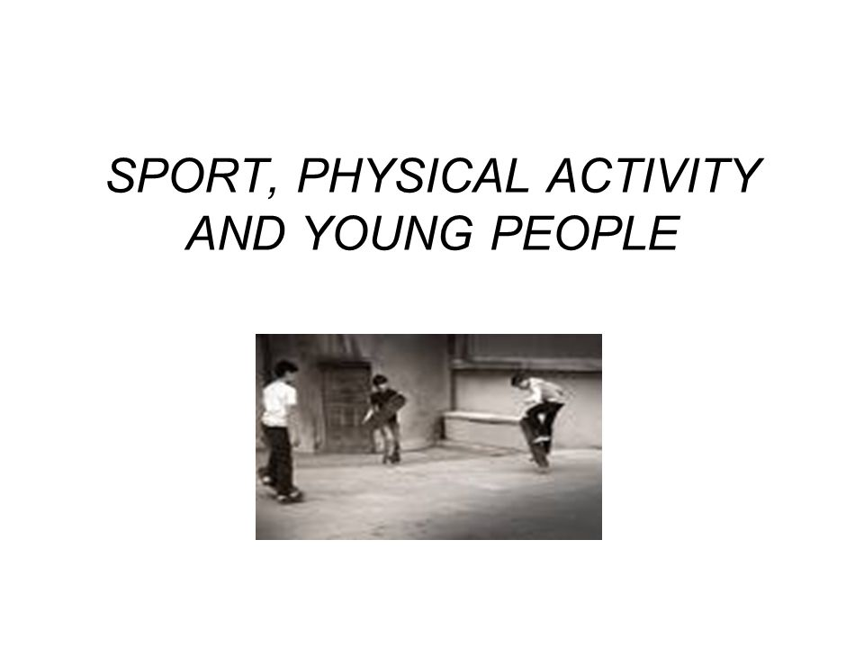 SPORT, PHYSICAL ACTIVITY AND YOUNG PEOPLE