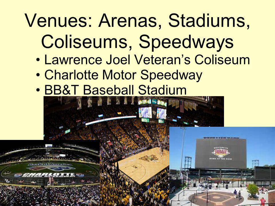 Venues: Arenas, Stadiums, Coliseums, Speedways Lawrence Joel Veterans Coliseum Charlotte Motor Speedway BB&T Baseball Stadium