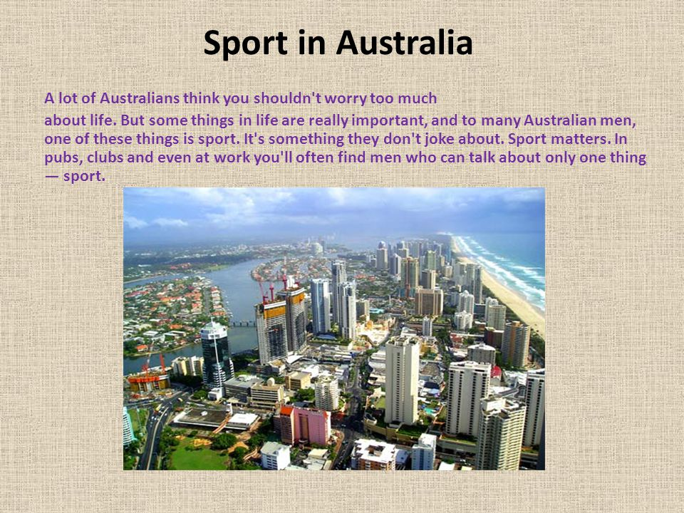 Sport in Australia A lot of Australians think you shouldn t worry too much about life.