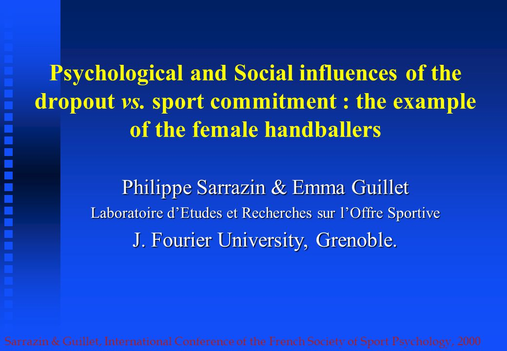 Sarrazin & Guillet, International Conference of the French Society of Sport Psychology, 2000 Psychological and Social influences of the dropout vs.