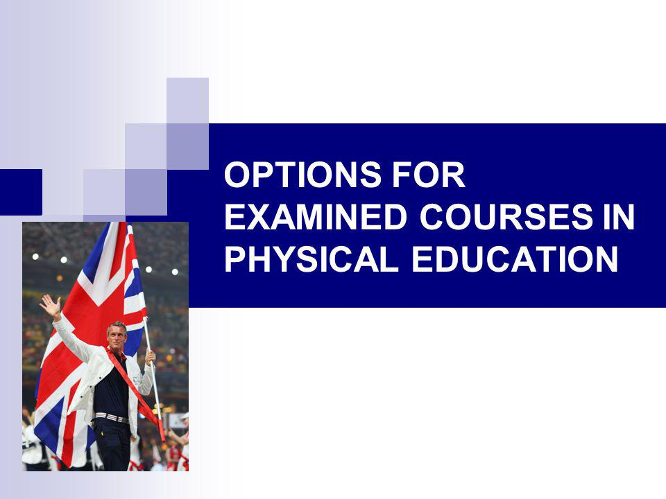 OPTIONS FOR EXAMINED COURSES IN PHYSICAL EDUCATION