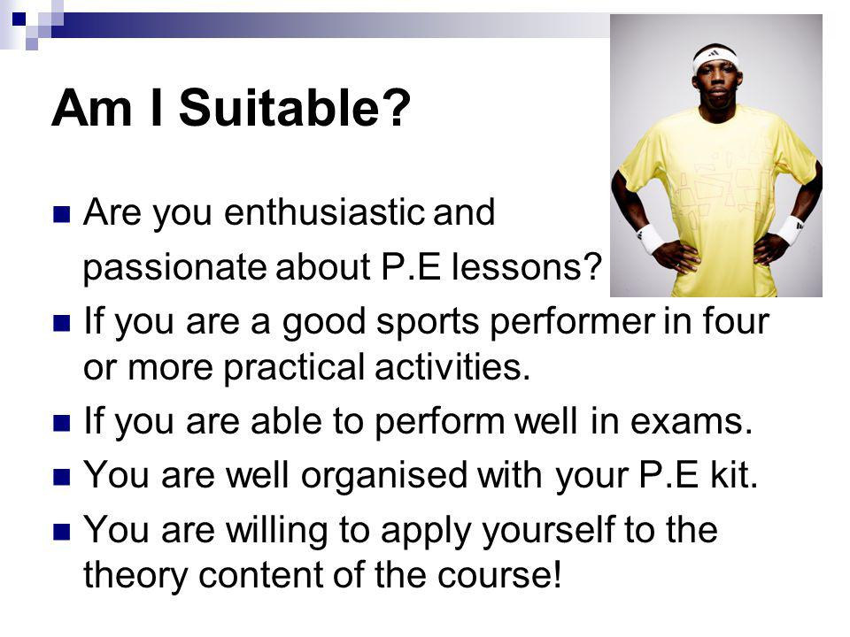 Am I Suitable. Are you enthusiastic and passionate about P.E lessons.
