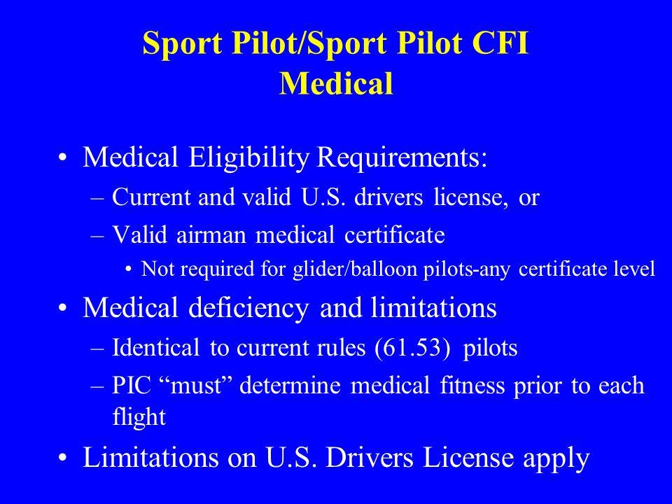 Sport Pilot/Sport Pilot CFI Medical Medical Eligibility Requirements: –Current and valid U.S.