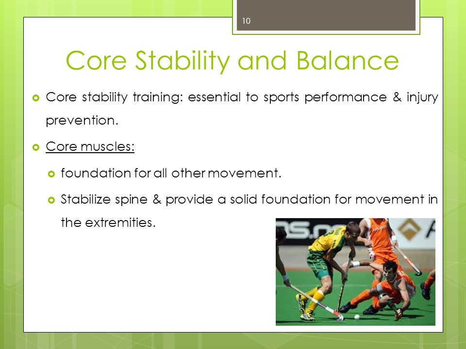 Core Stability and Balance Core stability training: essential to sports performance & injury prevention.