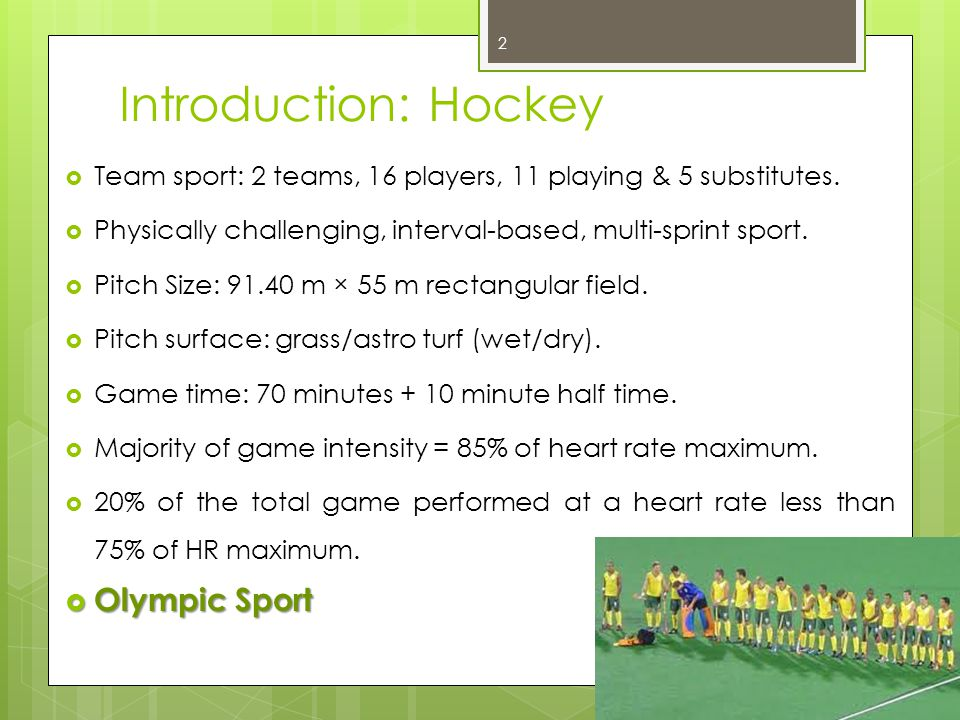 Introduction: Hockey Team sport: 2 teams, 16 players, 11 playing & 5 substitutes.