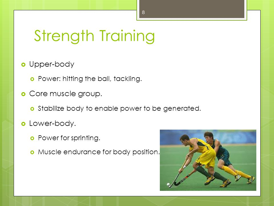 Strength Training Upper-body Power: hitting the ball, tackling.