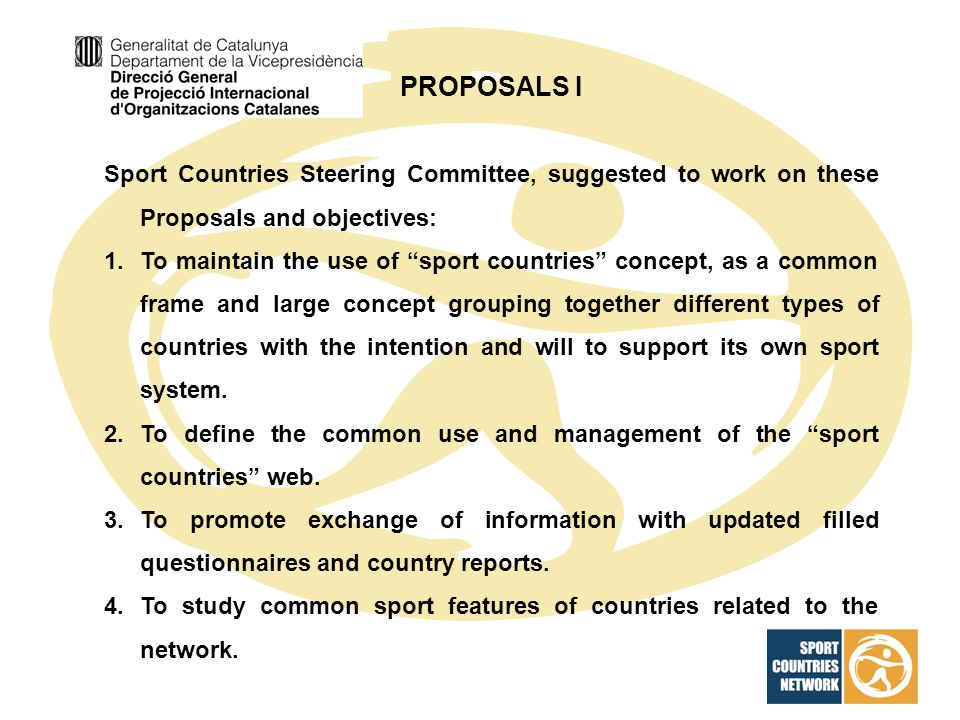 PROPOSALS I Sport Countries Steering Committee, suggested to work on these Proposals and objectives: 1.To maintain the use of sport countries concept,