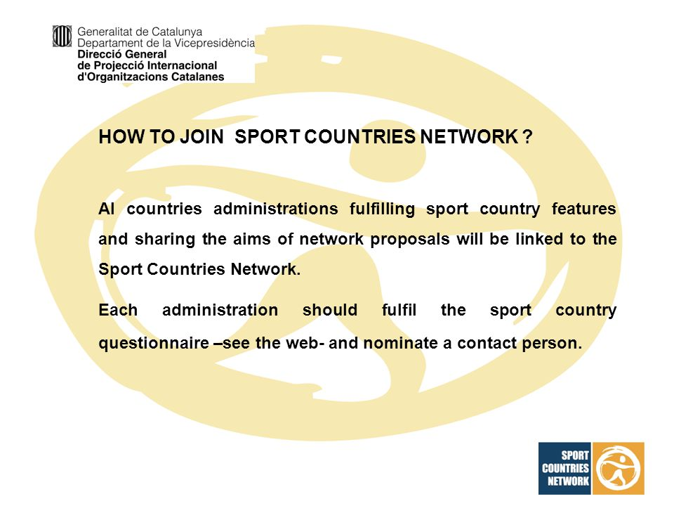 HOW TO JOIN SPORT COUNTRIES NETWORK ? Al countries administrations fulfilling sport country features and sharing the aims of network proposals will be